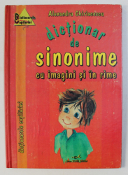 DICTIONAR DE SINONIME CU IMAGINI SI IN RIME de ALEXANDRU CHIRIACESCU, 1996