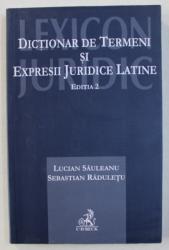 DICTIONAR DE TERMENI SI EXPRESII JURIDICE LATINE, EDITIA A II-a de LUCIAN SAULEANU si SEBASTIAN RADULETU , 2011
