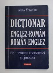 DICTIONAR ENGLEZ - ROMAN / ROMAN - ENGLEZ DE TERMENI ECONOMICI SI JURIDICI de ARETA VORONIUC , 2011