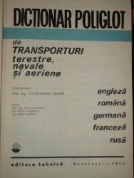 DICTIONAR POLIGLOT DE TRANSPORTURI TERESTRE , NAVALE SI AERIENE de PROF. ING. CONSTANTIN ARAMA , Bucuresti 1974