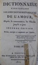 DICTIONNAIRE CONTENANT LES ANECDOTES HISTORIQUES DE L ' AMOUR , TOME IV , 1811, SEMNATURA *