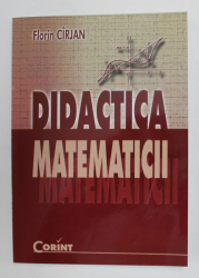 DIDACTICA MATEMATICII de FLORIN CIRJAN , 2008