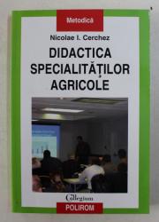 DIDACTICA SPECIALITATII AGRICOLE de NICOLAE I. CERCHEZ , 2005
