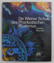 DIE WIENER SCHULE DES PHANTASTISCHEN REALISMUS von JOHANN MUSCHIK , 1974