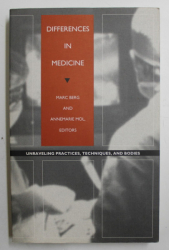 DIFFERENCES IN MEDICINE  = UNRAVELING PRACTICES , TECHNIQUES , AND BODIES by MARC BERG and ANNEMARIE MOL , 1998
