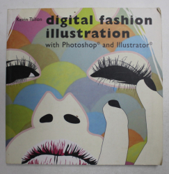 DIGITAL FASHION ILLUSTRATION WITH PHOTOSHOP AND ILLUSTRATOR by KEVIN TALLON , 2008