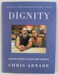 DIGNITY , SEEKING RESPECT IN BACK ROW AMERICA by CHRIS ARNADE , 2019