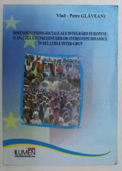 DIMENSIUNI PSIHO - SOCIALE ALE INTEGRARII EUROPENE , O ANALIZA A REPREZENTARILOR STEREOTIPE DINAMICE IN RELATIILE INTER - GRUP de VLAD - PETRE GLAVEANU , 2008