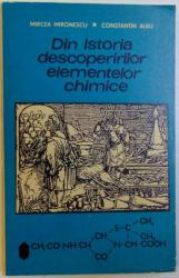 DIN ISTORIA DESCOPERIRILOR ELEMENTELOR CHIMICE de MIRCEA MIRONESCU si CONSTANTIN ALBU , 1971