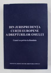 DIN JURISPRUDENTA CURTII EUROPENE A DREPTURILOR OMULUI - CAZURI CU PRIVIRE LA ROMANIA de IRINA MOROIANU ZLATESCU si GHEORGHE PARVAN , 2010
