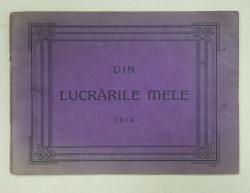 DIN LUCRARILE MELE, PLANURILE SI INTREPRINDEREA LUCRARILOR EECUTATE DE: PETRESCU . ION - BUCURESTI, 1914