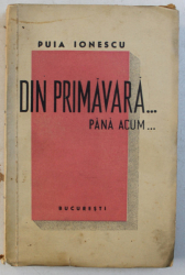 DIN PRIMAVARA ...PANA ACUM ... de PUIA IONESCU , 1941