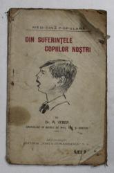 DIN SUFERINTELE COPIILOR NOSTRI de Dr. A. VEREA , EDITIE INTERBELICA , COPERTA UZRA , CU PETE