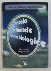 DINCOLO DE LIMITELE NOASTRE BIOLOGICE - SECRETELE LONGEVITATII de MIROSLAV RADMAN , DANIEL CARTON , 2012