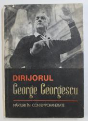 DIRIJORUL GEORGE GEORGESCU - MARTURII IN CONTEMPORANEITATE , editie de VIOREL COSMA , 1987