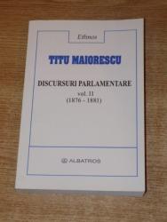 DISCURSURI PARLAMENTARE , VOL. II ( 1876-1881) de TITU MAIORESCU , Bucuresti 2003
