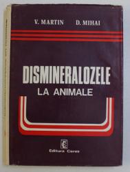 DISMINERALOZELE LA ANIMALE de VALERIU MARTIN , DUMITRU MIHAI , 1979