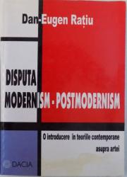 DISPUTA MODERNISM-POSTMODERNISM de DAN-EUGEN RATIU , 2001