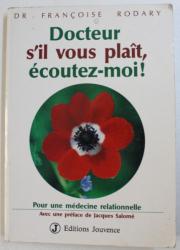 DOCTEUR S'IL VOUS PLAIT, ECOUTEZ-MOI!, PUR UNE MEDECINE RELATIONNELLE by FRANCOISE RODARY , 1992