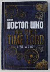 DOCTOR WHO : HOW TO BE A TIME LORD (OFFICIAL GUIDE) , 2014
