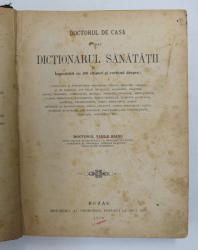 DOCTORUL DE CASA SAU DICTIONARUL SANATATII IMPODOBIT CU 315 CHIPURI de DOCTOR VASILE BIANU , 1910