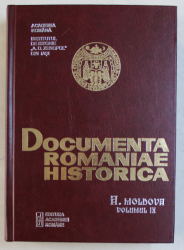 DOCUMENTA ROMANIAE HISTORICA  - A . MOLDOVA , VOLUMUL IX  (1593 - 1598) , volum intocmit de PETRONEL ZAHARIUC si SORIN GRIGORUTA   , 2014
