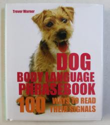 DOG - BODY LANGUAGE PHRASEBOOK , 100 WAYS TO READ THEIR SIGNALS by TREVOR WARNER , 2007