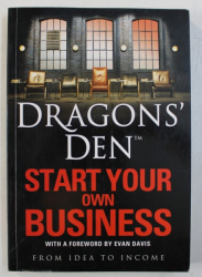 DRAGONS ' DEN  - START YOUR OWN BUSINESS FROM IDEA TO INCOME by RUS SLATER , 2010