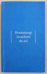 DRAMATURGI ISRAELIENI DE AZI , selectie de ADA - MARIA ICHIM , 2009