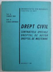 DREPT CIVIL - CONTRACTELE SPECIALE , DREPTUL DE AUTOR , DREPTUL DE MOSTENIRE de FRANCISC DEAK , STANCIU CARPENARU , 1983