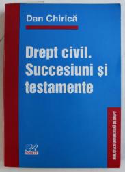 DREPT CIVIL - SUCCESIUNI SI TESTAMENTE de DAN CHIRICA , 2003