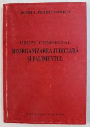 DREPT COMERCIAL - REORGANIZAREA JUDICIARA SI FALIMENTUL de ROMUL PETRU VONICA , 2001