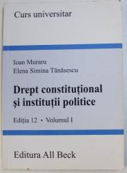 DREPT CONSTITUTIONAL SI INSTITUTII POLITICE , VOLUMUL I , CURS UNIVERSITAR de IOAN MURARU si ELENA SIMINA TANASESCU , 2005
