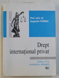 DREPT INTERNATIONAL PRIVAT ED. a - II - a REVAZUTA SI ADAUGITA de AUGUSTIN FUEREA , 2005