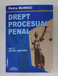 DREPT PENAL PROCESUAL , PARTEA SPECIALA , VOLUMUL II de PETRE BUNECI , 2006