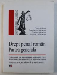 DREPT PENAL ROMAN - PARTEA GENERALA - CULEGERE DE PROBLEME DIN PRACTICA JUDICIARA de COSTICA BULAI ...LAVINIA LEFTERACHE , 2008