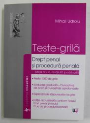 DREPT PENAL SI PROCEDURA PENALA - TESTE GRILA de MIHAIL UDROIU , 2014