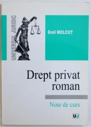 DREPT PRIVAT ROMAN - NOTE DE CURS de EMIL MOLCUT , 2003
