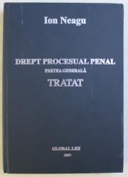 DREPT PROCESUAL PENAL , PARTEA GENERALA , TRATAT de ION NEAGU , 2007