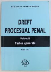 DREPT PROCESUAL PENAL , VOLUMUL I  - PARTEA GENERALA de VALENTIN MIRISAN , 2006 , PREZINTA SUBLINIERI CU MARKERUL