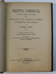 DREPTUL COMERCIAL - EXPLICATIUNI TEORETICE SI PRACTICE ASUPRA CODICELUI DE COMERCIU ROMAN de GRIGORE V. MANIU , VOLUMUL III , TOMUL I , 1908