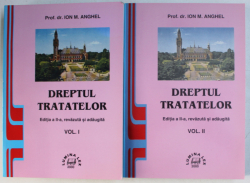 DREPTUL TRATATELOR  de ION M . ANGHEL , VOLUMELE I - II , 2000