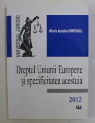 DREPTUL UNIUNII EUROPENE SI SPECIFICITATEA ACESTUIA de MIHAELA AUGUSTINA  DUMITRASCU , 2012