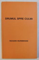 DRUMUL SPRE CULMI de RICHARD WURMBRAND