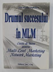 DRUMUL SUCCESULUI IN MLM - CAIETE DE LUCRU PENTRU MULTI - LEVELMARKETING , NETWORK MARKETING de DAN MARIUS DUMITRAS , 1997