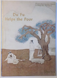 DU FU HELPS THE POOR  adapted by HUA SHIMING , illustrated by FANG JUN and XU LEI , 1985