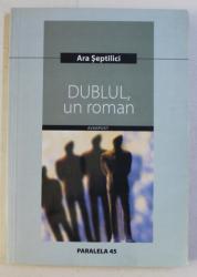 DUBLUL , UN ROMAN de ARA SEPTILICI , 2006
