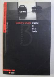 DUELUL SI ALTE TEXTE  - 3 PIESE DE TEATRU de DUMITRU CRUDU , 2004