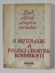 DUH SFANT ASUPRA VERSULUI -  O ANTOLOGIE A POEZIEI CRESTINE ROMANESTI , 1991