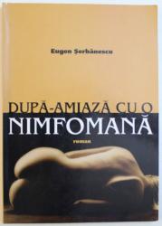 DUPA  - AMIAZA CU O NIMFOMANA de EUGEN SERBANESCU , 2003